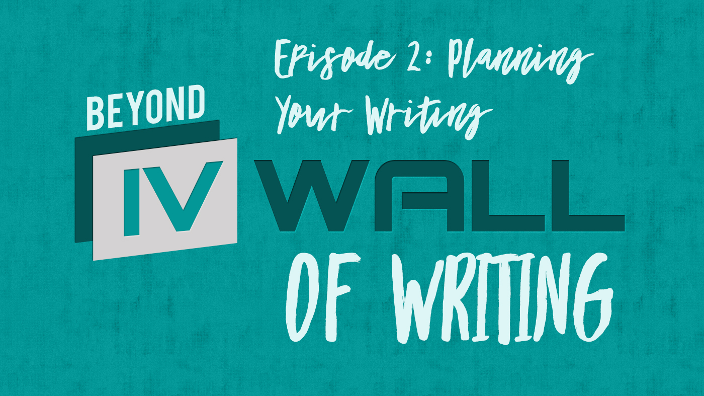 Beyond the IVWall of Writing: Episode 2