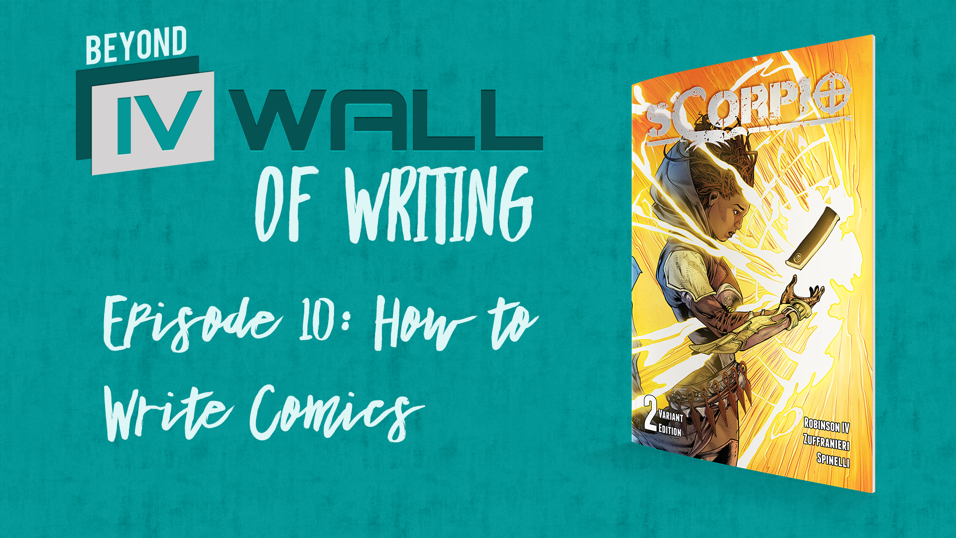 Beyond the IVWall of Writing: Episode 10- How to Write Comics