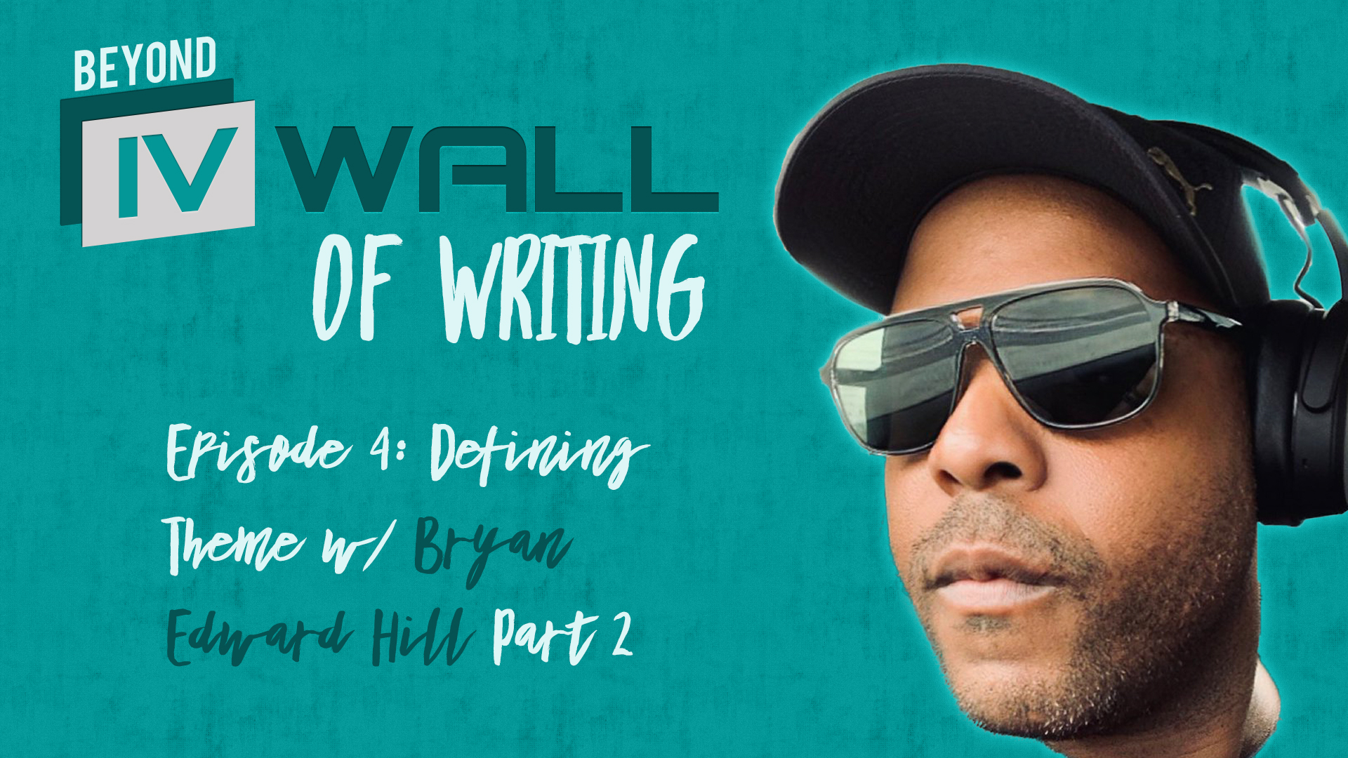 Beyond the IVWall of Writing: Episode 4- Defining Theme w/ Bryan Edward Hill, Part 2