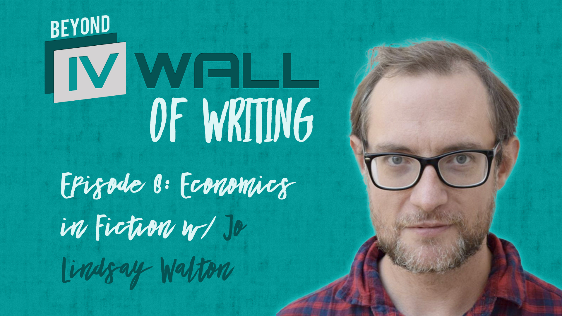 Beyond the IVWall of Writing: Episode 8- Economics in Fiction with Jo Lindsay Walton Part 1