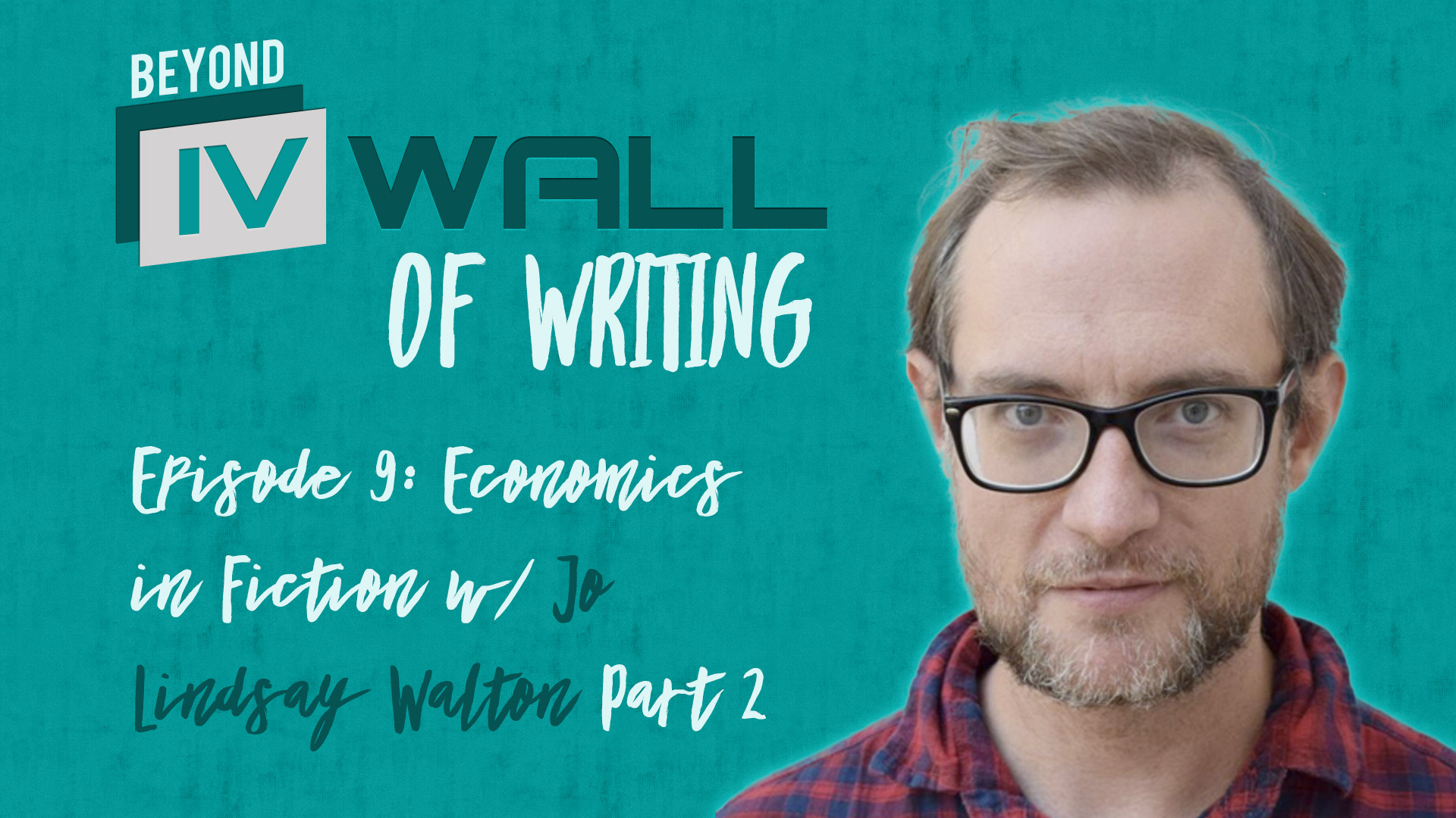 Beyond the IVWall of Writing: Episode 9- Economics in Fiction with Jo Lindsay Walton Part 2