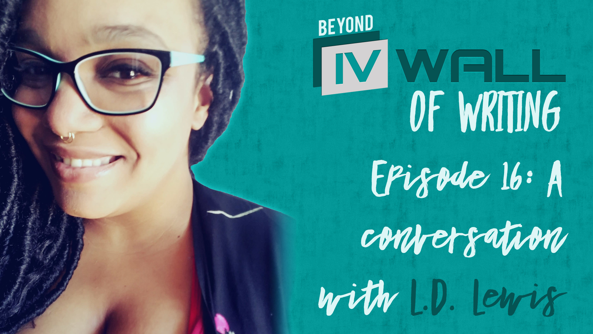 Beyond the IVWall of Writing Episode 16- A Conversation with L.D. Lewis