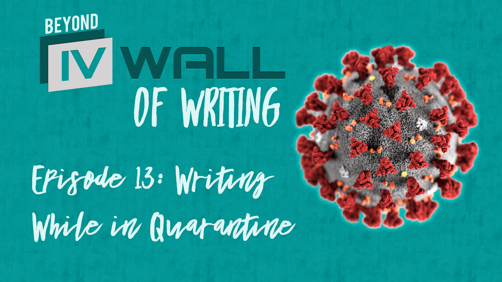 Beyond the IVWall of Writing Episode 13- Writing While in Quarantine