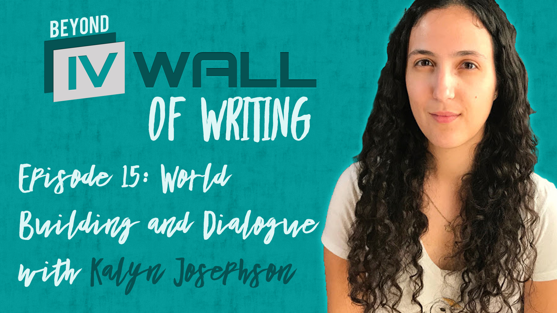 Beyond the IVWall of Writing Episode 15- World Building and Dialogue with Kalyn Josephson